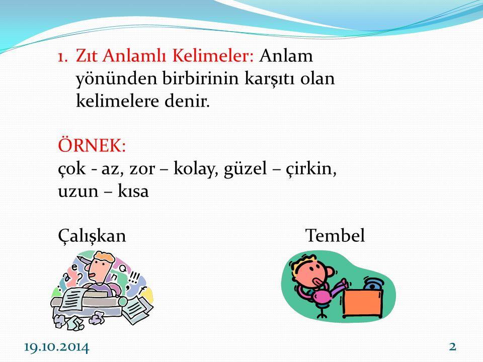 2.Eş Sesli Kelimeler: Yazılışları ve okunuşları aynı, anlamları farklı olan kelimelere denir.