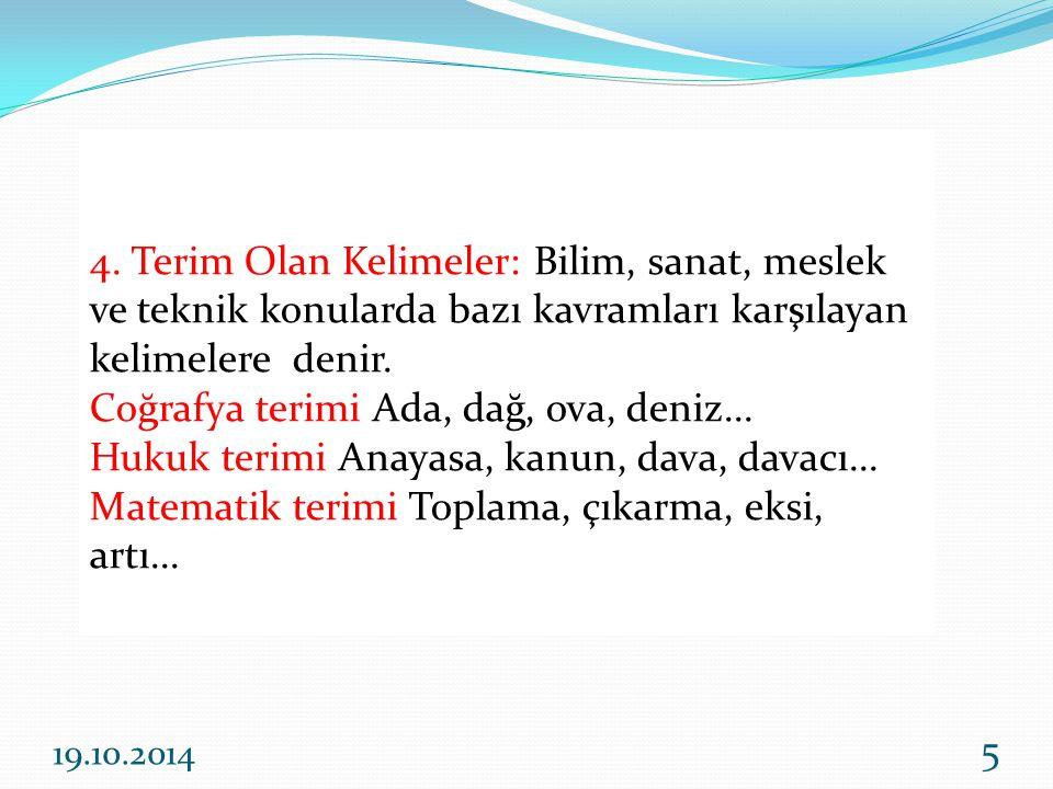 Edebiyat terimi: Roman, piyes, masal, hikaye...Müzik terimi: Nota, solfej, türkü, şarkı...