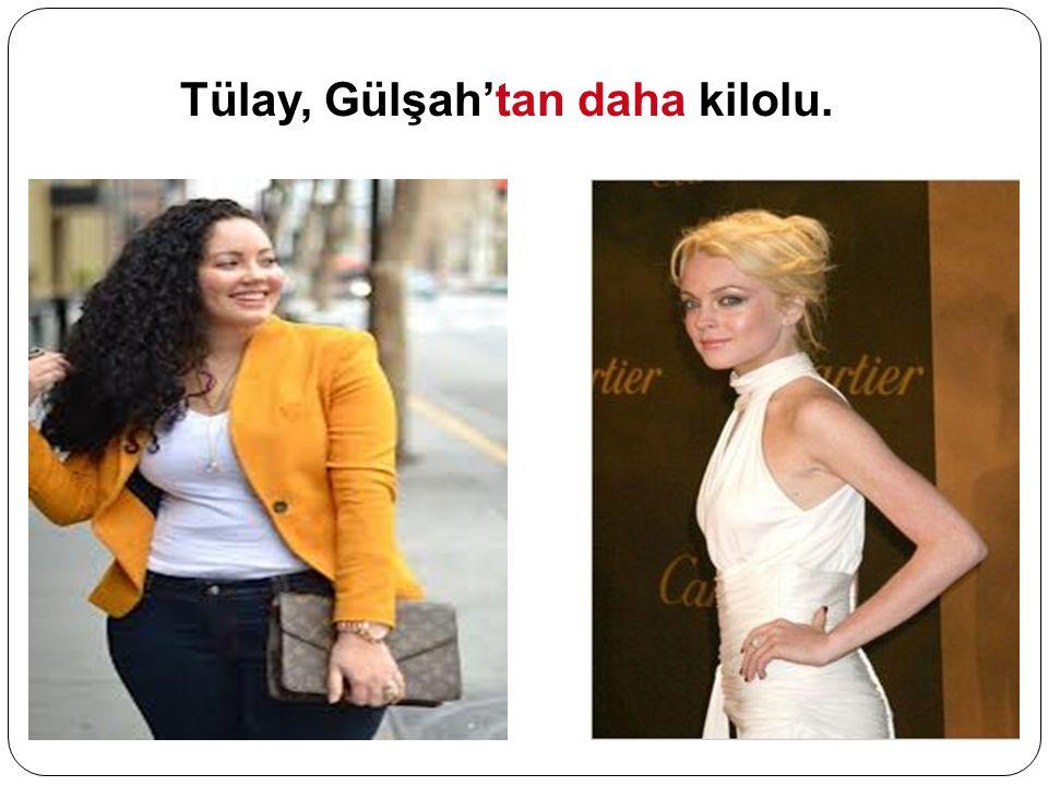 Tülay, Gülşah'tan daha kilolu.