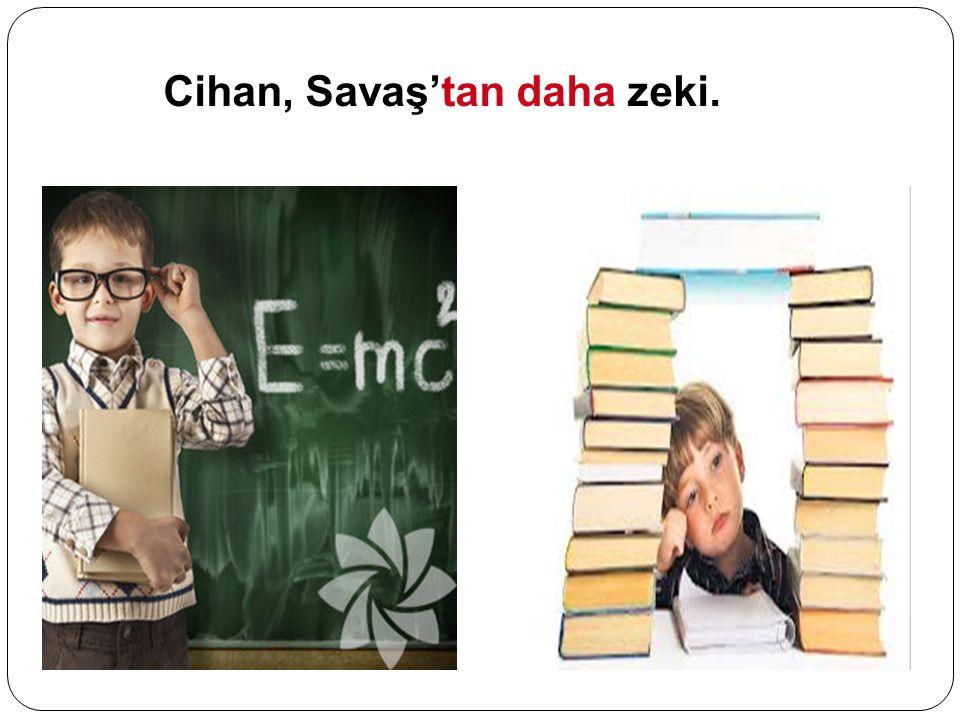 Cihan, Savaş'tan daha zeki.