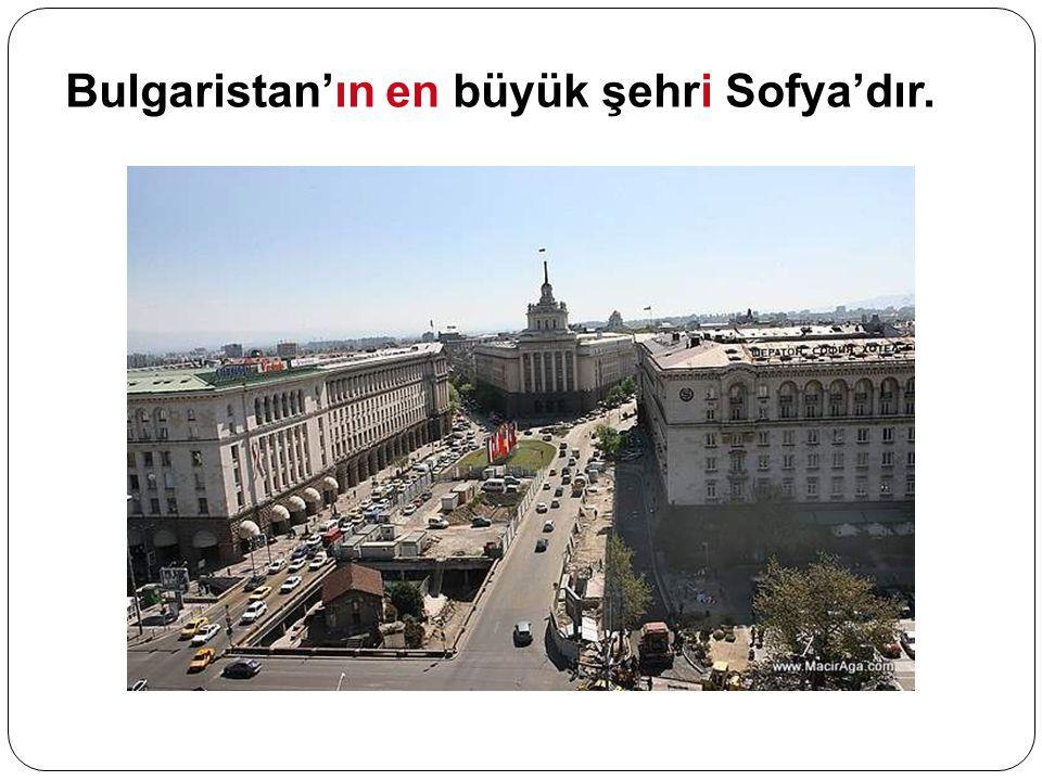 Bulgaristan'ın en büyük şehri Sofya'dır.