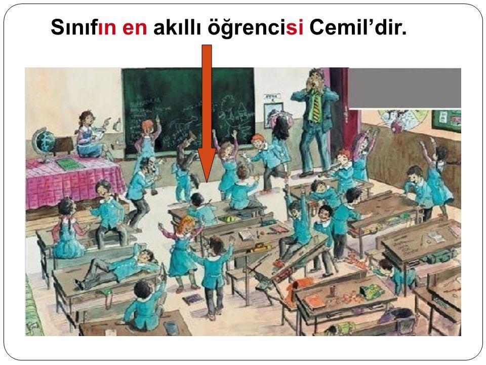 Sınıfın en akıllı öğrencisi Cemil'dir.