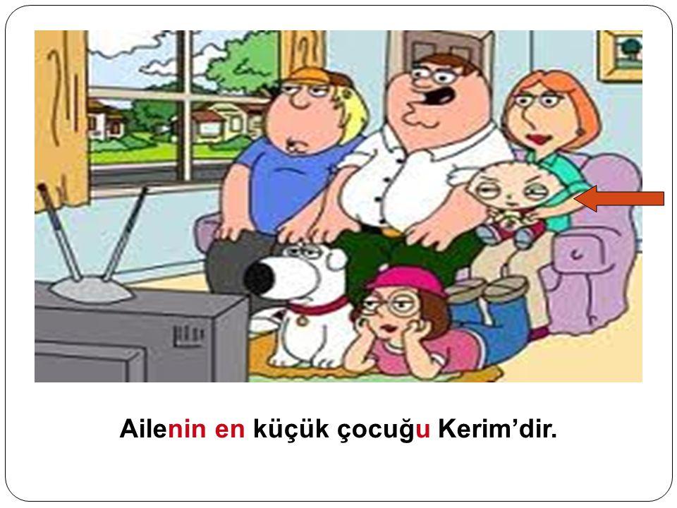 Ailenin en küçük çocuğu Kerim'dir.
