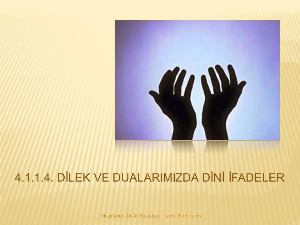 4.1.1.4. DİLEK VE DUALARIMIZDA DİNİ İFADELER Hazırlayan: Dr. Ali Kuzudişli. – www. dinibil.com