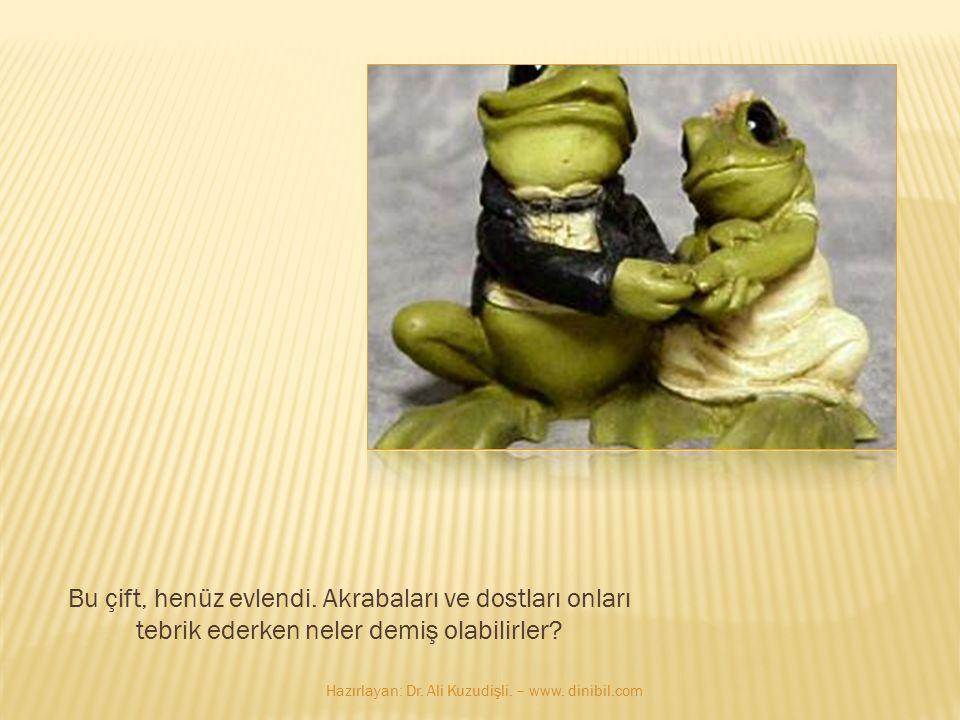 Bu çift, henüz evlendi. Akrabaları ve dostları onları tebrik ederken neler demiş olabilirler? Hazırlayan: Dr. Ali Kuzudişli. – www. dinibil.com