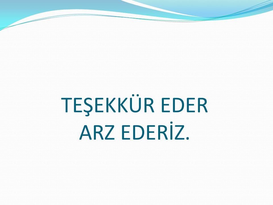 TEŞEKKÜR EDER ARZ EDERİZ.
