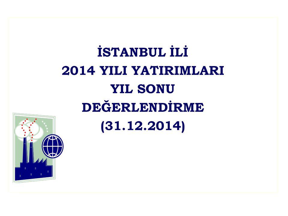 İSTANBUL İLİ 2014 YILI YATIRIMLARI YIL SONU DEĞERLENDİRME (31.12.2014)