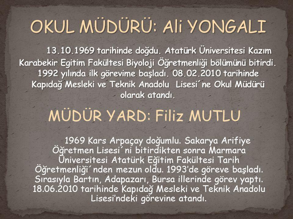 MÜDÜR YARD: Filiz MUTLU 1969 Kars Arpaçay doğumlu. Sakarya Arifiye Öğretmen Lisesi´ni bitirdikten sonra Marmara Üniversitesi Atatürk Eğitim Fakültesi