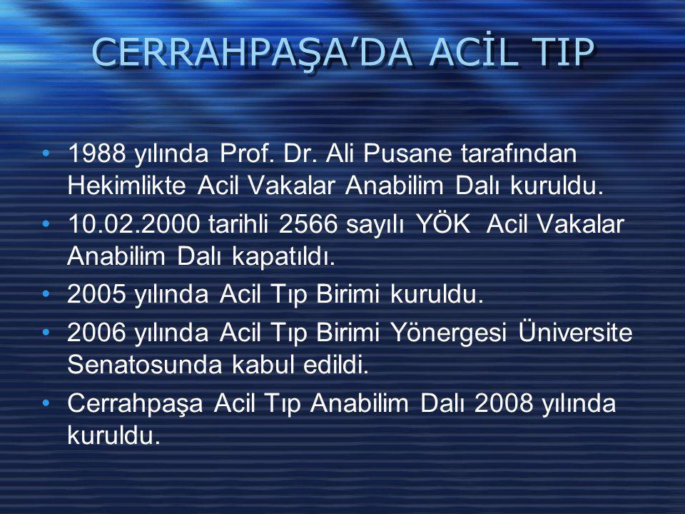 CERRAHPAŞA'DA ACİL TIP 1988 yılında Prof. Dr. Ali Pusane tarafından Hekimlikte Acil Vakalar Anabilim Dalı kuruldu. 10.02.2000 tarihli 2566 sayılı YÖK