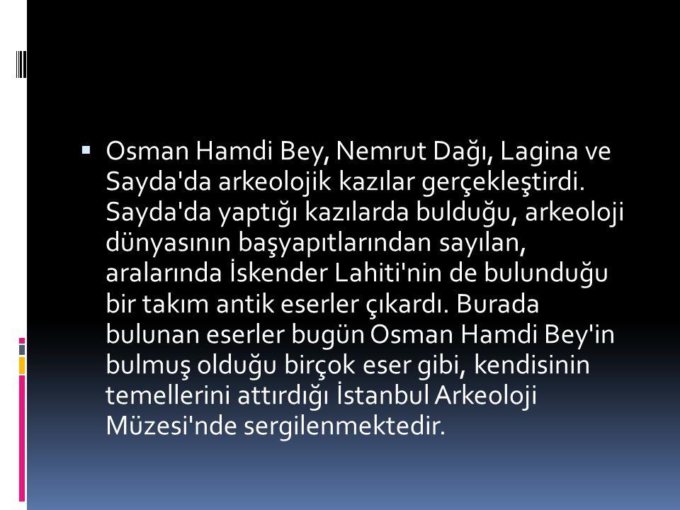  Osman Hamdi Bey, Nemrut Dağı, Lagina ve Sayda'da arkeolojik kazılar gerçekleştirdi. Sayda'da yaptığı kazılarda bulduğu, arkeoloji dünyasının başyapı