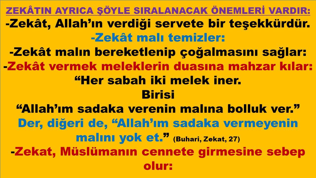 ZEKÂTIN AYRICA ŞÖYLE SIRALANACAK ÖNEMLERİ VARDIR: -Zekât, Allah'ın verdiği servete bir teşekkürdür.