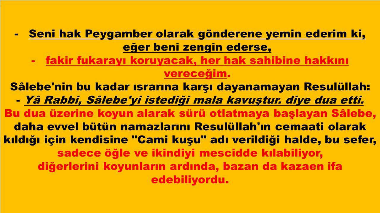 -Seni hak Peygamber olarak gönderene yemin ederim ki, eğer beni zengin ederse, -fakir fukarayı koruyacak, her hak sahibine hakkını vereceğim.