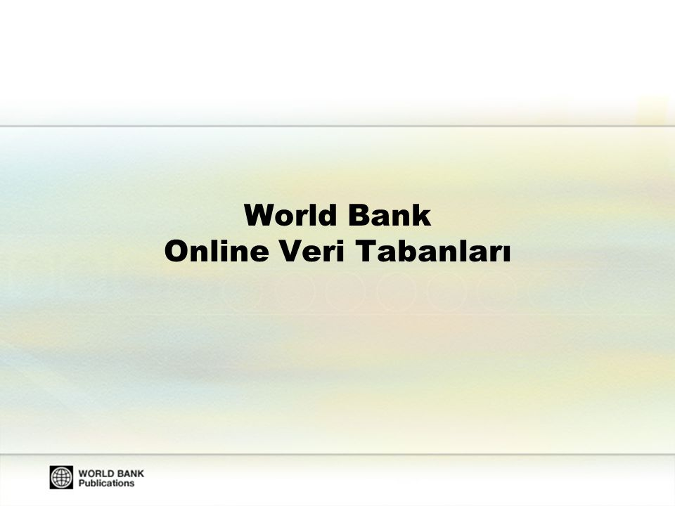 2 World Bank - İşlevi Gelişmekte olan ülkelere ekonomik kaynak sağlayan dünyanın en büyük kuruluşlarından birisidir.