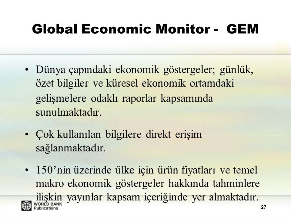 28 Global Economic Monitor - GEM Aşağıdaki konuları içeren aylık özet bilgilere erişim sunulmaktadır: –Global büyüme eğilimleri –Tüketici fiyatları –Endüstriyel üretim –Uluslararası ticaret –Petrol piyasası –Finansal pazarlar –Döviz kurları