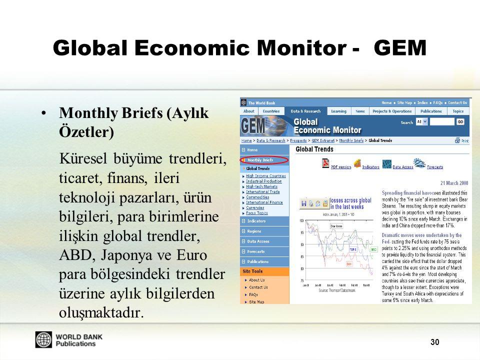 31 Global Economic Monitor - GEM Indicators (Göstergeler) Günlük finansal ve ürün fiyat bilgileri ve yıllık makroekonomik göstergeleri içermektedir.