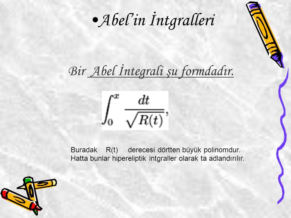 Abel'in İntgralleri Buradak R(t) derecesi dörtten büyük polinomdur. Hatta bunlar hipereliptik intgraller olarak ta adlandırılır. Bir Abel İntegrali şu
