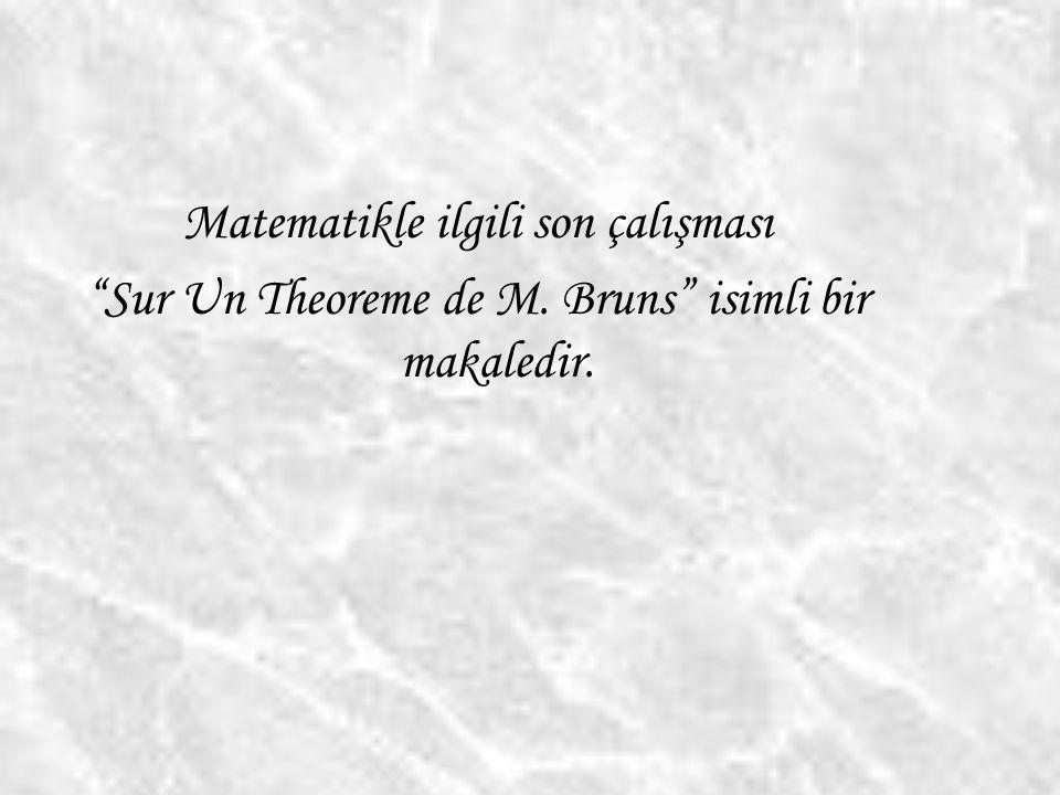 """Matematikle ilgili son çalışması """"Sur Un Theoreme de M. Bruns"""" isimli bir makaledir."""