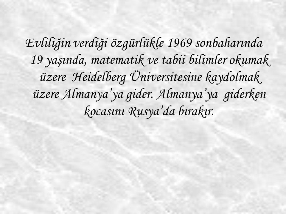 Evliliğin verdiği özgürlükle 1969 sonbaharında 19 yaşında, matematik ve tabii bilimler okumak üzere Heidelberg Üniversitesine kaydolmak üzere Almanya'