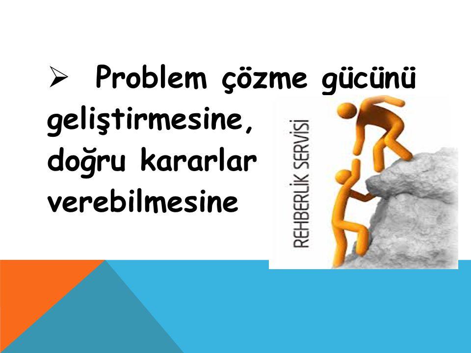  Problem çözme gücünü geliştirmesine, doğru kararlar verebilmesine