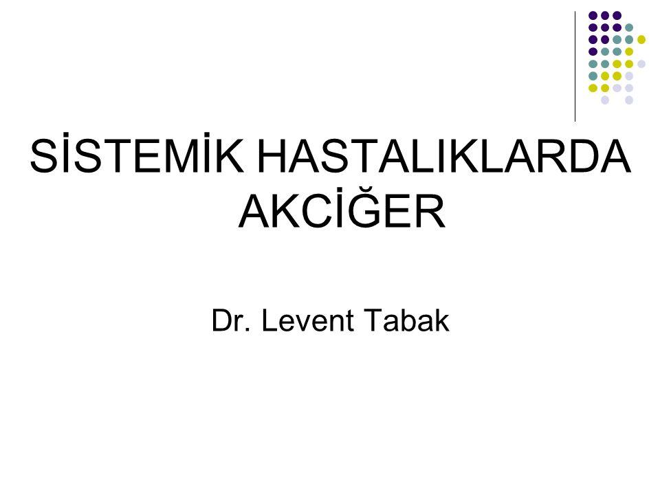 SİSTEMİK HASTALIKLARDA AKCİĞER Dr. Levent Tabak