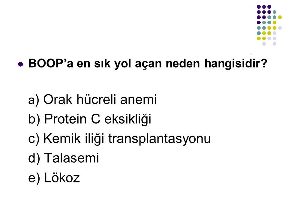 BOOP'a en sık yol açan neden hangisidir? a ) Orak hücreli anemi b) Protein C eksikliği c) Kemik iliği transplantasyonu d) Talasemi e) Lökoz