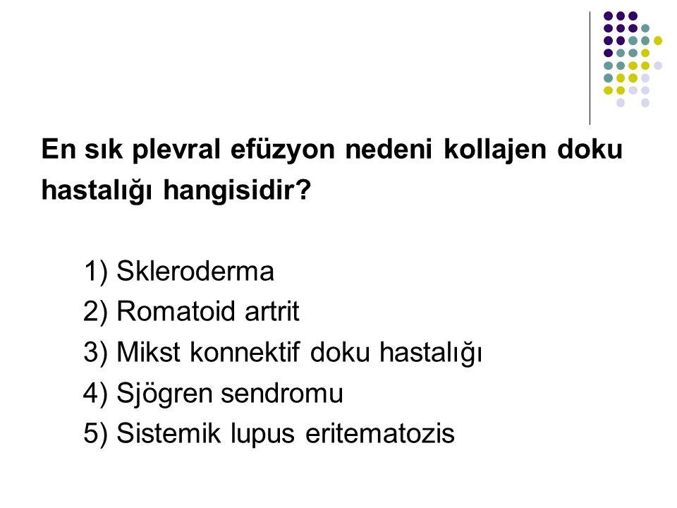 En sık plevral efüzyon nedeni kollajen doku hastalığı hangisidir? 1) Skleroderma 2) Romatoid artrit 3) Mikst konnektif doku hastalığı 4) Sjögren sendr