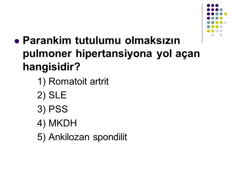 Parankim tutulumu olmaksızın pulmoner hipertansiyona yol açan hangisidir? 1) Romatoit artrit 2) SLE 3) PSS 4) MKDH 5) Ankilozan spondilit