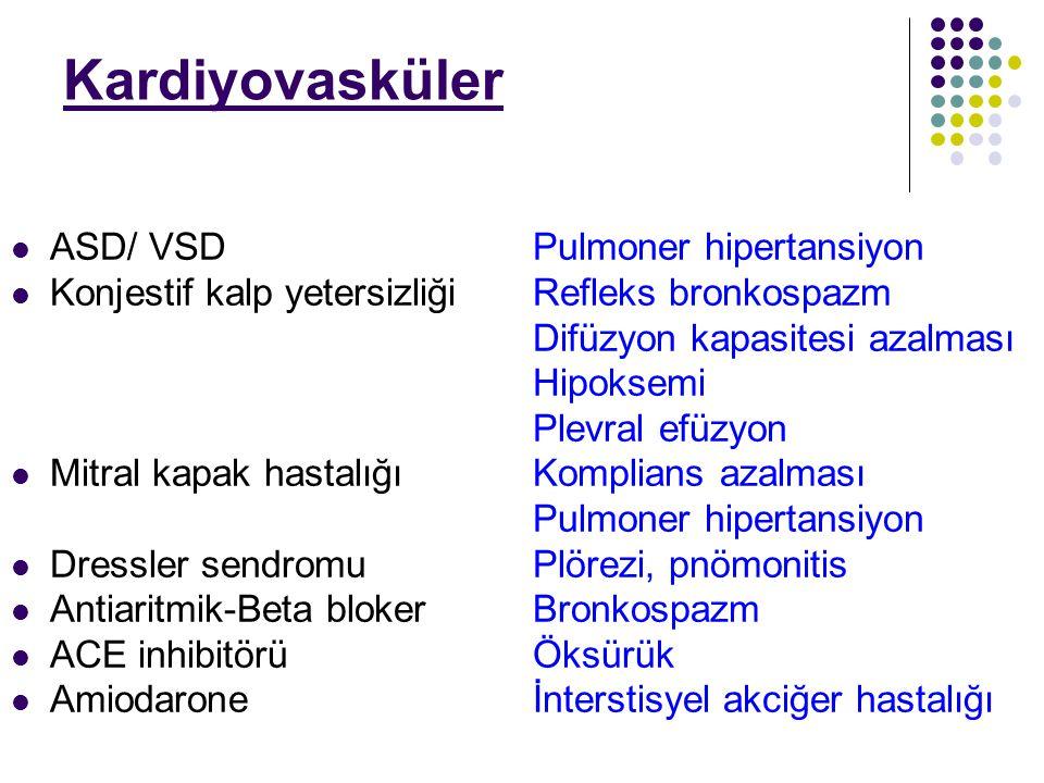 Kardiyovasküler ASD/ VSDPulmoner hipertansiyon Konjestif kalp yetersizliğiRefleks bronkospazm Difüzyon kapasitesi azalması Hipoksemi Plevral efüzyon M