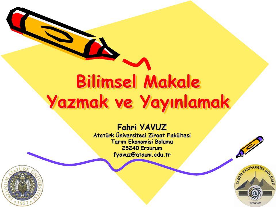 Bilimsel Makale Yazmak ve Yayınlamak Fahri YAVUZ Atatürk Üniversitesi Ziraat Fakültesi Tarım Ekonomisi Bölümü 25240 Erzurum fyavuz@atauni.edu.tr