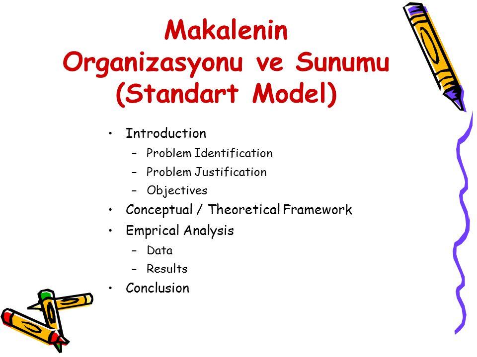Makalenin Organizasyonu ve Sunumu (Standart Model) Introduction –Problem Identification –Problem Justification –Objectives Conceptual / Theoretical Fr