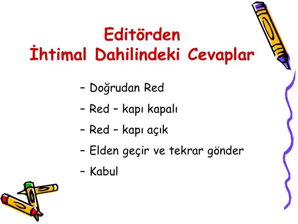 Editörden İhtimal Dahilindeki Cevaplar –Doğrudan Red –Red – kapı kapalı –Red – kapı açık –Elden geçir ve tekrar gönder –Kabul