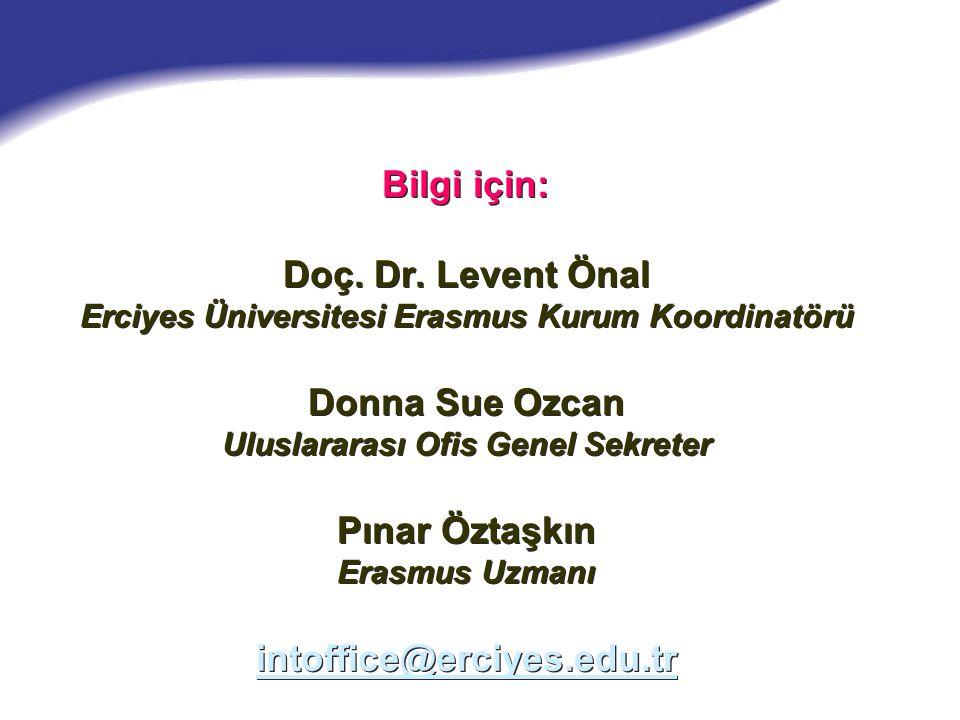 Bilgi için: Doç. Dr. Levent Önal Erciyes Üniversitesi Erasmus Kurum Koordinatörü Donna Sue Ozcan Uluslararası Ofis Genel Sekreter Pınar Öztaşkın Erasm