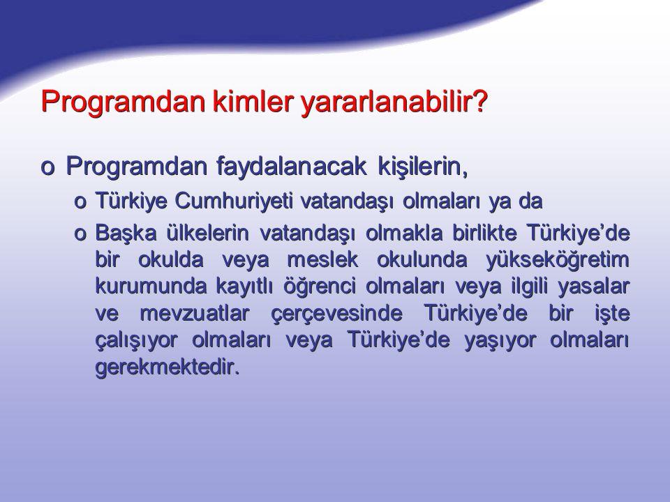 Programdan kimler yararlanabilir? oProgramdan faydalanacak kişilerin, oTürkiye Cumhuriyeti vatandaşı olmaları ya da oBaşka ülkelerin vatandaşı olmakla