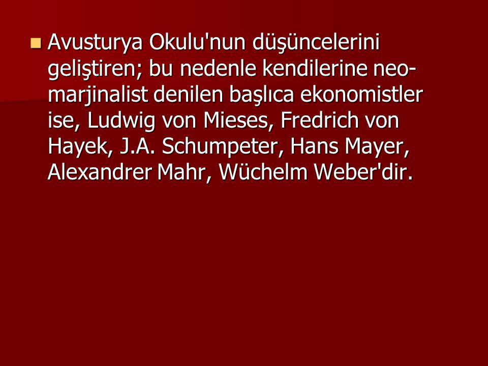 Avusturya Okulu'nun düşüncelerini geliştiren; bu nedenle kendilerine neo- marjinalist denilen başlıca ekonomistler ise, Ludwig von Mieses, Fredrich vo