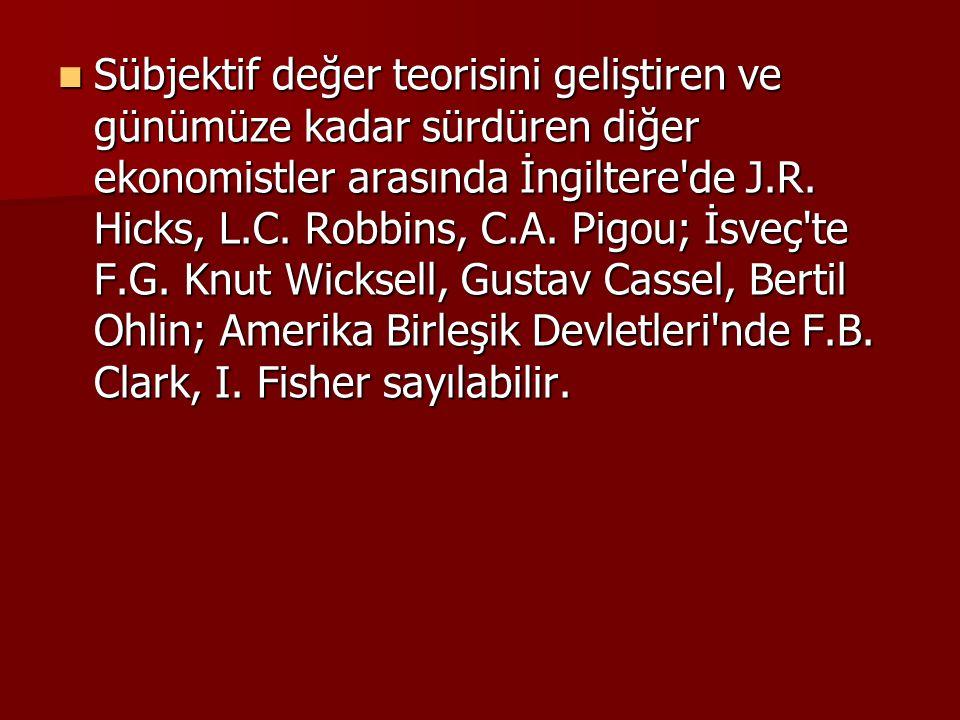 Sübjektif değer teorisini geliştiren ve günümüze kadar sürdüren diğer ekonomistler arasında İngiltere'de J.R. Hicks, L.C. Robbins, C.A. Pigou; İsveç't