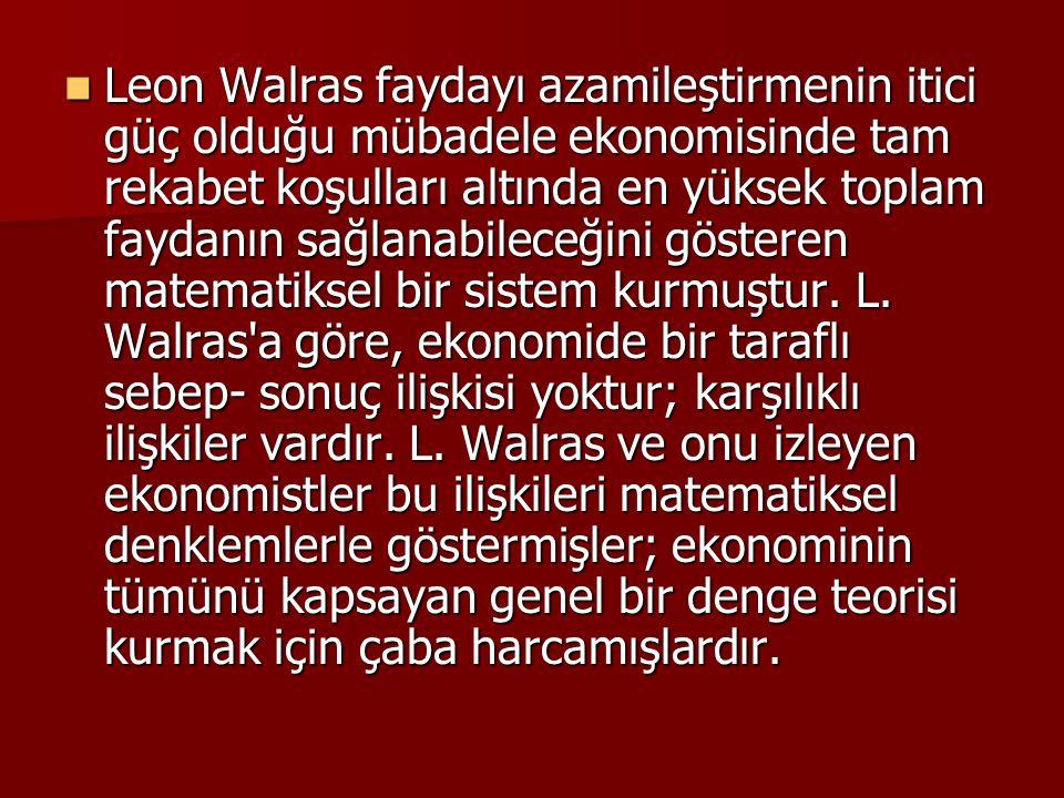 Leon Walras faydayı azamileştirmenin itici güç olduğu mübadele ekonomisinde tam rekabet koşulları altında en yüksek toplam faydanın sağlanabileceğini