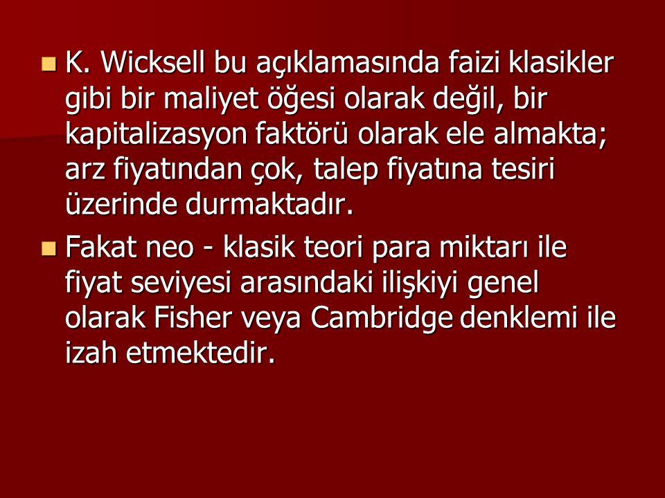 K. Wicksell bu açıklamasında faizi klasikler gibi bir maliyet öğesi olarak değil, bir kapitalizasyon faktörü olarak ele almakta; arz fiyatından çok, t