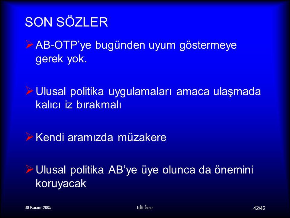 30 Kasım 2005EİB-İzmir 42/42 SON SÖZLER  AB-OTP'ye bugünden uyum göstermeye gerek yok.