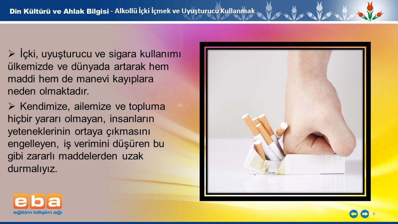 6 - Alkollü İçki İçmek ve Uyuşturucu Kullanmak  İçki, uyuşturucu ve sigara kullanımı ülkemizde ve dünyada artarak hem maddi hem de manevi kayıplara n
