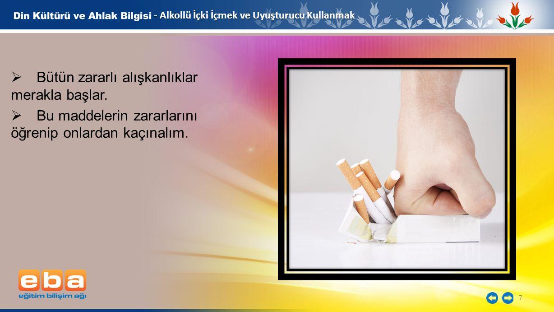 7 - Alkollü İçki İçmek ve Uyuşturucu Kullanmak  Bütün zararlı alışkanlıklar merakla başlar.  Bu maddelerin zararlarını öğrenip onlardan kaçınalım.