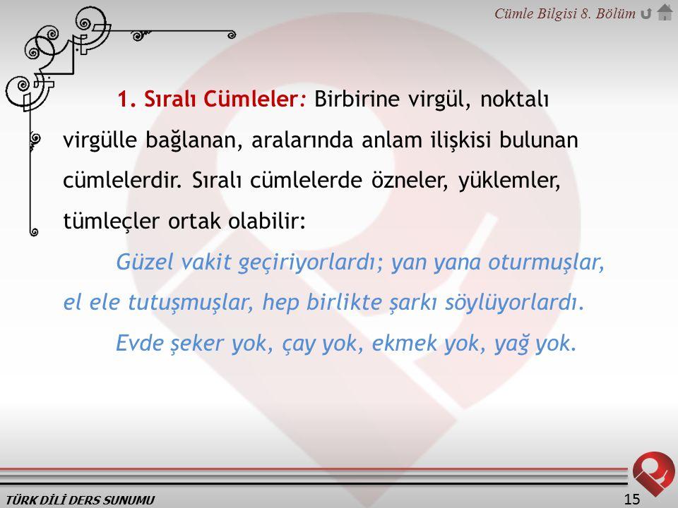 TÜRK DİLİ DERS SUNUMU Cümle Bilgisi 8.Bölüm 15 1.