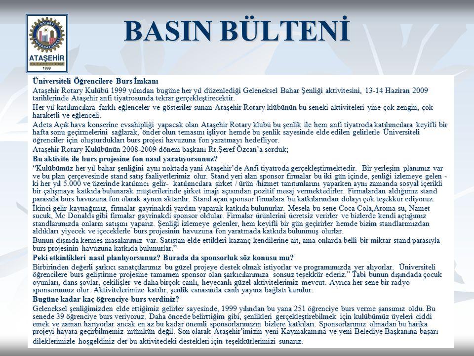 02-03 Haziran 200718 BASIN BÜLTENİ Üniversiteli Öğrencilere Burs İmkanı Ataşehir Rotary Kulübü 1999 yılından bugüne her yıl düzenlediği Geleneksel Bah