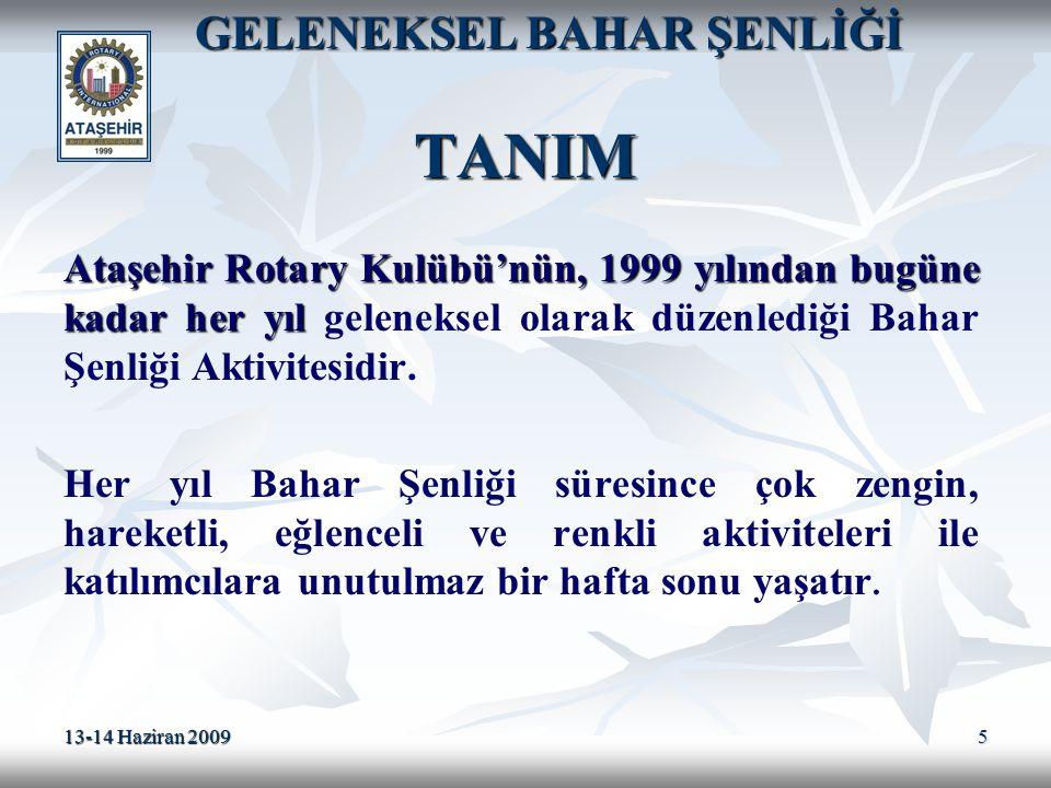 13-14 Haziran 2009 5 GELENEKSEL BAHAR ŞENLİĞİ TANIM GELENEKSEL BAHAR ŞENLİĞİ TANIM Ataşehir Rotary Kulübü'nün, 1999 yılından bugüne kadar her yıl Ataş