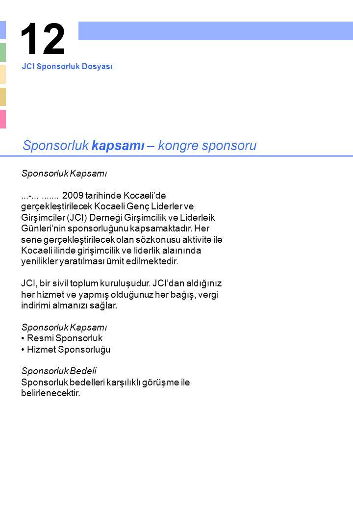 12 Sponsorluk kapsamı – kongre sponsoru Sponsorluk Kapsamı...-.......... 2009 tarihinde Kocaeli'de gerçekleştirilecek Kocaeli Genç Liderler ve Girşimc