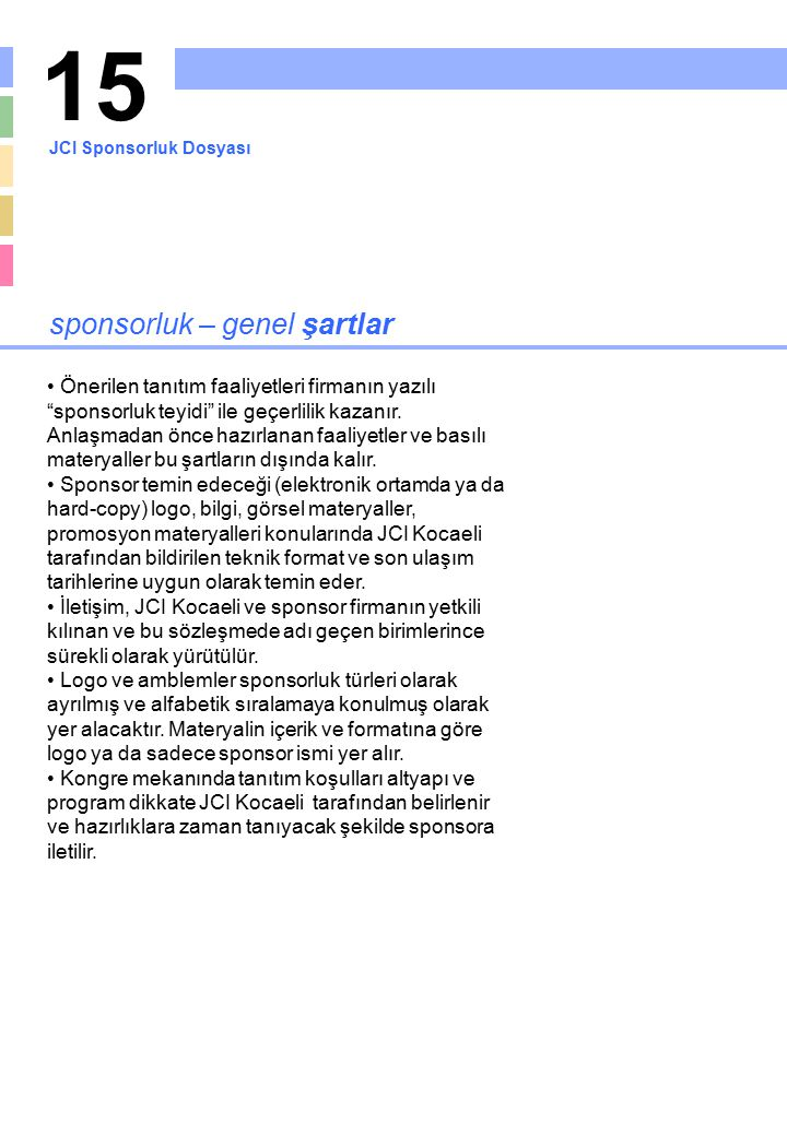 """15 sponsorluk – genel şartlar Önerilen tanıtım faaliyetleri firmanın yazılı """"sponsorluk teyidi"""" ile geçerlilik kazanır. Anlaşmadan önce hazırlanan faa"""