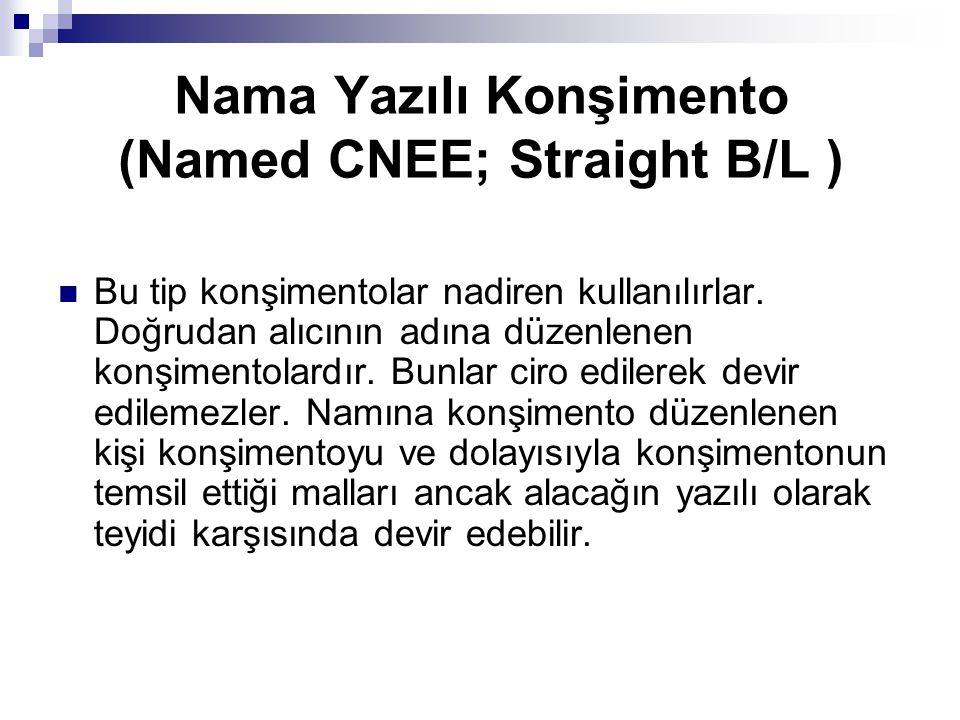 Nama Yazılı Konşimento (Named CNEE; Straight B/L ) Bu tip konşimentolar nadiren kullanılırlar. Doğrudan alıcının adına düzenlenen konşimentolardır. Bu