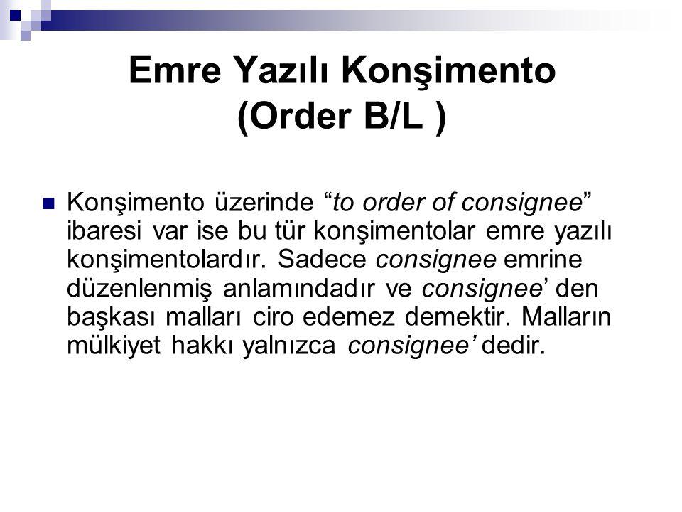 "Emre Yazılı Konşimento (Order B/L ) Konşimento üzerinde ""to order of consignee"" ibaresi var ise bu tür konşimentolar emre yazılı konşimentolardır. Sad"