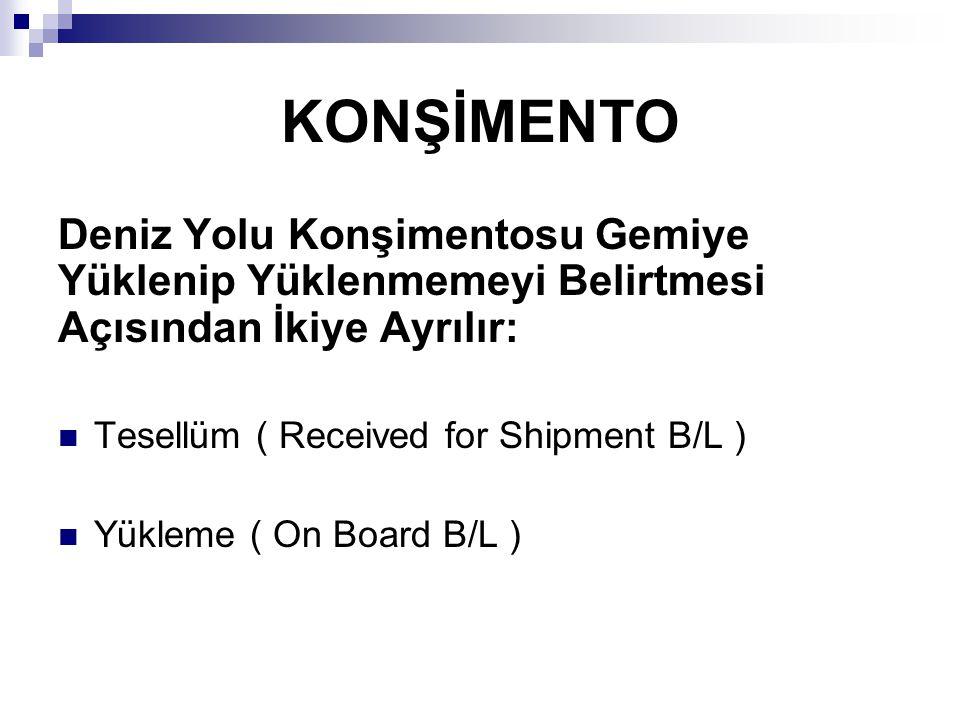 Tesellüm ( Received for Shipment B/L ) Tesellüm konşimentosu, taşıyıcının malı teslim almasını takiben fakat ürünün gemiye yüklenmesinden önce düzenlenen konşimentoya verilen isimdir.