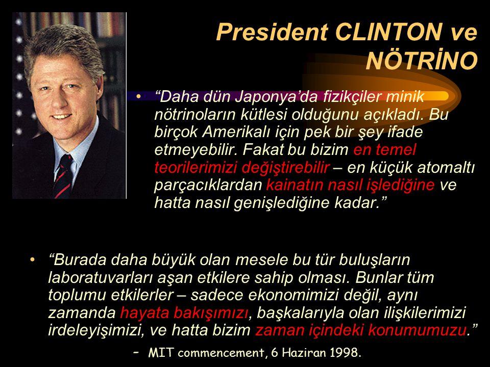 """President CLINTON ve NÖTRİNO """"Daha dün Japonya'da fizikçiler minik nötrinoların kütlesi olduğunu açıkladı. Bu birçok Amerikalı için pek bir şey ifade"""