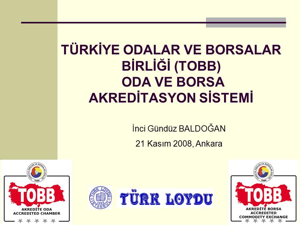 TÜRKİYE ODALAR VE BORSALAR BİRLİĞİ (TOBB) ODA VE BORSA AKREDİTASYON SİSTEMİ İnci Gündüz BALDOĞAN 21 Kasım 2008, Ankara